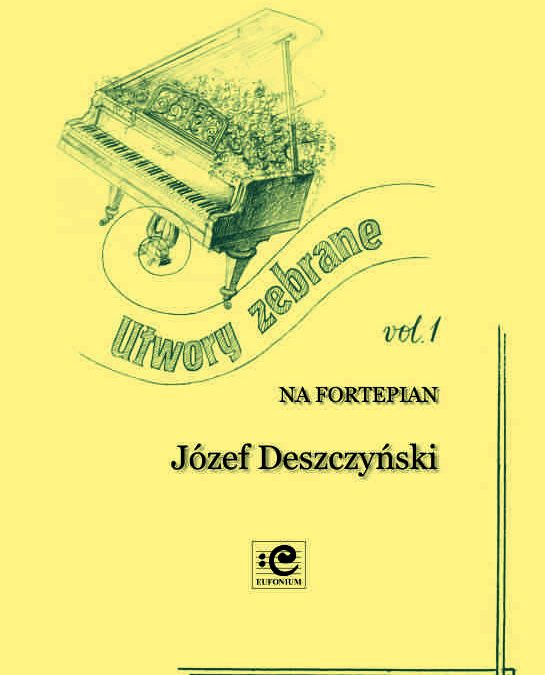Deszczyński – Collected Works for Piano, Vol. 1