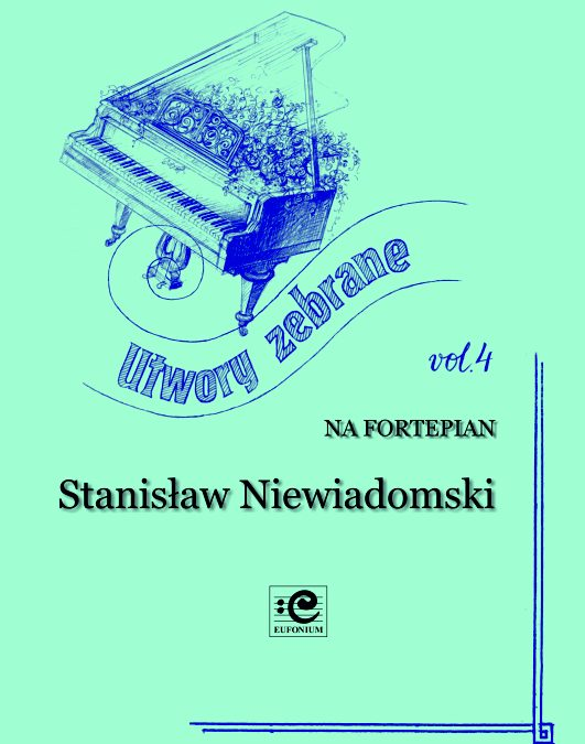 Niewiadomski – Collected Works for Piano, Vol. 4