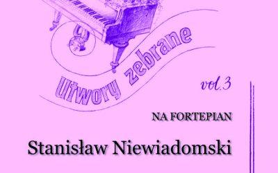 Niewiadomski – Utwory zebrane na fortepian vol. 3