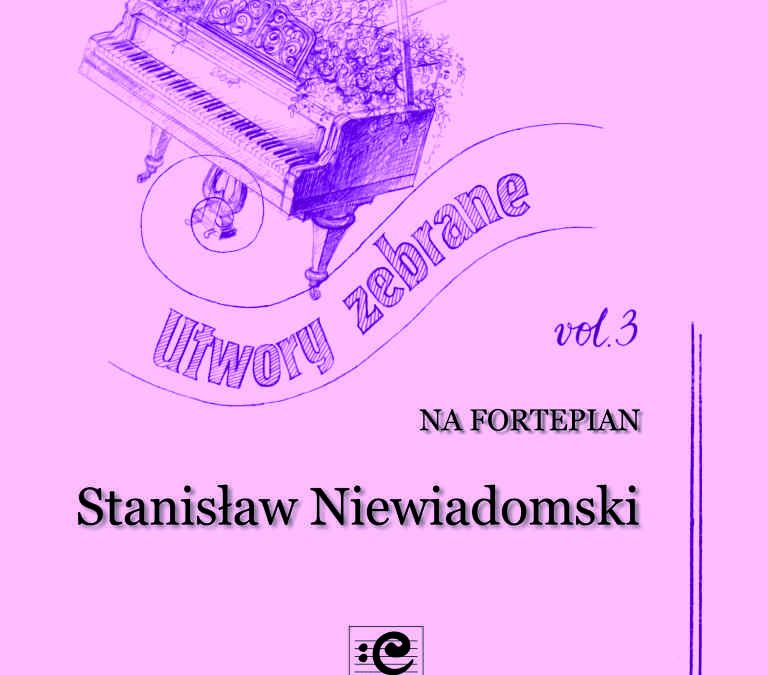 Niewiadomski – Collected Works for Piano, Vol. 3