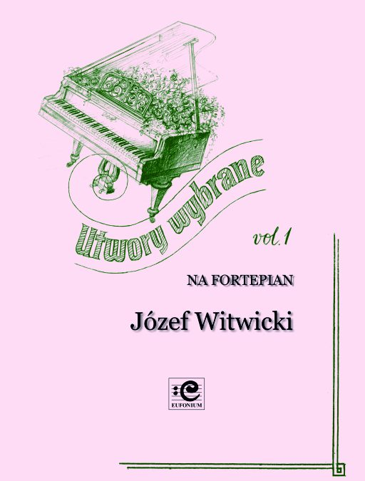 Witwicki Józef – Selected Works for Piano Vol. 1