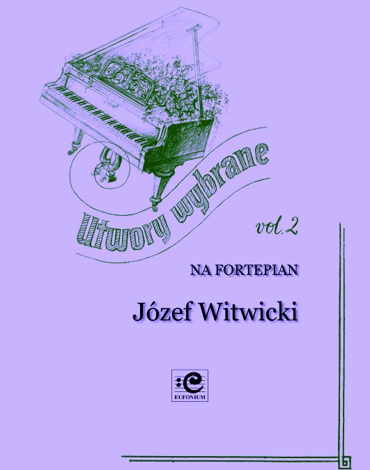 Witwicki Józef – Selected Works for Piano Vol. 2